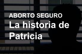 Aborto seguro: la historia de Patricia